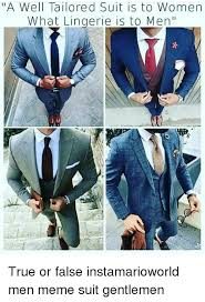 Suit Meme - a well tailored suit is to women what lingerie is to men true or