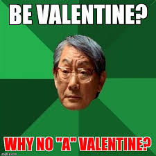 No Valentine Meme - high expectations asian father meme imgflip
