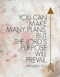 you can many plans but the lord s purpose will prevail