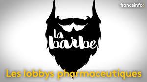 la barbe les lobbys pharmaceutiques franceinfo