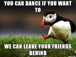 Dance Meme - cause your friends don t dance meme on imgur