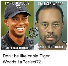 Tiger Woods Memes - i m tiger woods im tiger woods and have directv and i have cable don