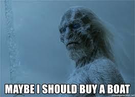 I Should Buy A Boat Meme Generator - maybe i should buy a boat white walker meme generator