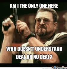 Deal Or No Deal Meme - when watching deal or no deal with my family by