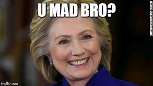 You Mad Bro Meme - hillary clinton u mad imgflip