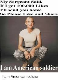 Soldier Meme - my sergeant said if i get 100000 likes i ll send you home so please