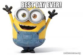 Best Day Ever Meme - best day ever happy minion make a meme