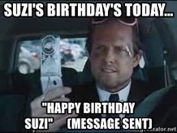 Allstate Guy Meme - suzi s birthday s today happy birthday suzi message sent