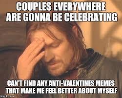 Anti Valentines Day Meme - aj5455 s images imgflip