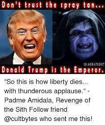 Spray Tan Meme - don t trust the spray tan ig snapshot donald trump is the emperor so