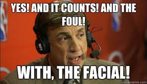 Albert Meme - yes and it counts and the foul with the facial marv albert