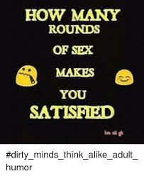 Adult Sex Memes - how many rounds of sex makes you satisfied