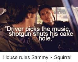 House Music Memes - driver picks the music shotgun shuts his cake ole house rules sammy