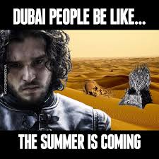 Dubai Memes - dubai people be like the summer is coming image dubai memes