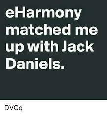 Eharmony Meme - eharmony matched me up with jack daniels dvcq meme on me me