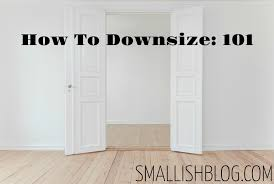 how to downsize how to downsize 101 smallish