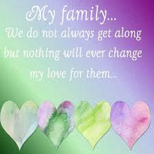 I Love My Family Quote by Me And My Family Dont Always Get Along But Nothing Wil Change My
