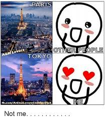 Not Me Meme - paris lovers tokyo fbcomanlmloversconiniuanity3 ople me not me