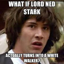 Ned Meme - what if lord ned stark actually turns into a white walker