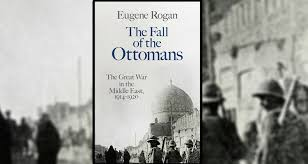 Fall Of The Ottomans Mhq Review The Fall Of The Ottomans By Eugene Rogan Historynet
