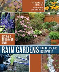 rain gardens for the pacific northwest design and build your own