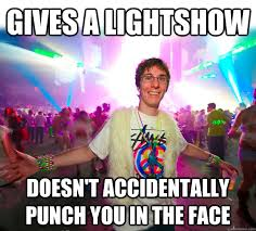 Light Show Meme - gives a lightshow doesn t accidentally punch you in the face good