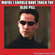 Meme Generator Taken - maybe i should have taken the blue pill neo matrix meme generator