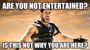 Why You Not Meme - are you not entertained is this not why you are here offended