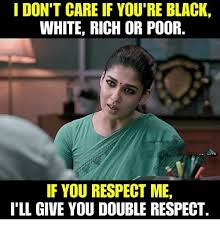 I Don T Care Meme - i don t care if you re black white rich or poor if you respect me