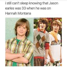 Hannah Montana Memes - dopl3r com memes i still cant sleep knowing that jason earles