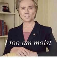 I Am Moist Meme - i too am moist meme on me me