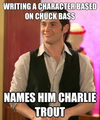 Gossip Girl Memes - writing a character based on chuck bass names him charlie