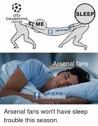 Chions League Memes - sleep chions league me arsenal fans r e a l f trollfoothall