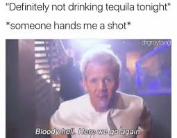 Here We Go Again Meme - dopl3r com memes definitely not drinking tequila tonight
