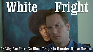 House Movies by White Fright Or Why Are There No Black People In Haunted House