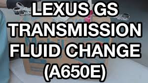 lexus v8 oil capacity 1998 2005 lexus gs transmission fluid change a650e youtube