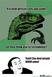 Deaf Meme - rmx yawning to deaf people by archerjoe meme center