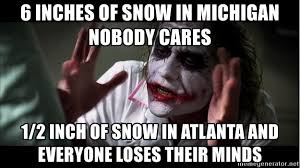 Atlanta Snow Meme - 6 inches of snow in michigan nobody cares 1 2 inch of snow in