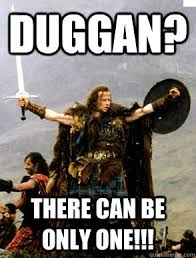 There Can Only Be One Meme - duggan there can be only one highlander yolo quickmeme