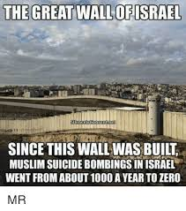 Israel Memes - the great wall israel silence isconsentane since this wallwas