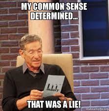 Common Sense Meme - my common sense determined that was a lie maury povich lie