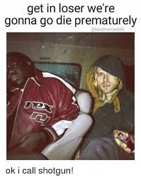 Go Die Meme - get in loser we re gonna go die prematurely abandmemes666 ok i