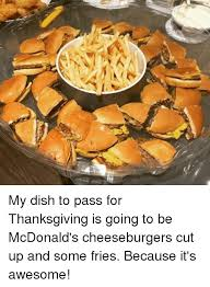 my dish to pass for thanksgiving is going to be mcdonald s