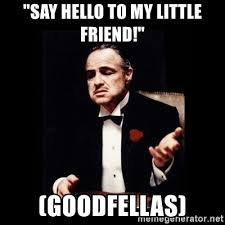 Meme Generator Goodfellas - say hello to my little friend goodfellas don corleone meme