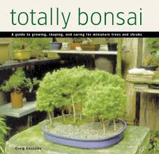 totally bonsai a guide to growing shaping and caring for