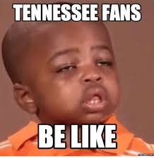 Tennessee Vols Memes - tennessee fans be like memes tennessee meme on me me