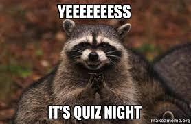 Meme Quiz - yeeeeeeess it s quiz night evil plotting raccoon make a meme