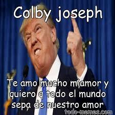 Colby Meme - arraymeme de colby joseph te amo mucho miamor y quiero q todo el mundo