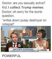 Pussy Destroyer Meme - 25 best memes about just call me the pussy destroyer just