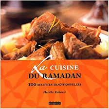 cuisine du ramadan la cuisine du ramadan 100 recettes traditionnelles unknown